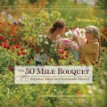 Product The 50 Mile Bouquet: Seasonal, Local and Sustainable Flowers