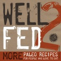 Product Well Fed 2: More Paleo Recipes for People Who Love to Eat