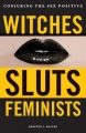 Product Witches, Sluts, Feminists