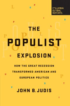 Product The Populist Explosion: How the Great Recession Transformed American and European Politics