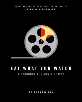 Product Eat What You Watch: A Cookbook for Movie Lovers