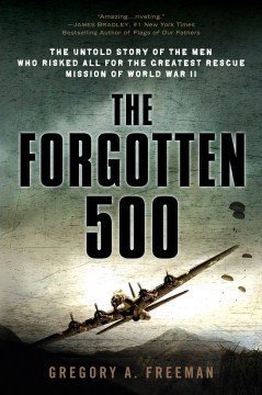 Product The Forgotten 500: The Untold Story of the Men Who Risked All for the Greatestrescue Mission Ofworld War II