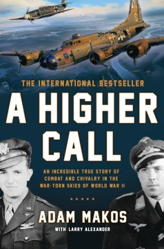 Product A Higher Call: An Incredible True Story of Combat and Chivalry in the War-torn Skies of World War II