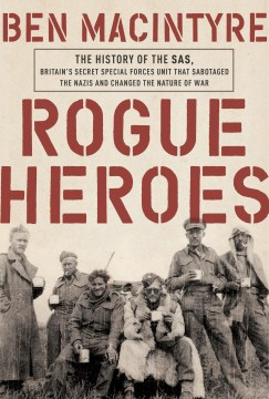 Product Rogue Heroes: The History of the SAS, Britain's Secret Special Forces Unit That Sabotaged the Nazis and Changed the Nature of War