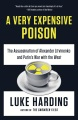 Product A Very Expensive Poison: The Assassination of Alexander Litvinenko and Putin's War With the West