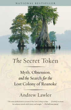 The Secret Token: Myth, Obsession, and the Search for the Lost Colony of Roanoke Andrew Lawler