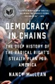 Product Democracy in Chains: The Deep History of the Radical Right's Stealth Plan for America