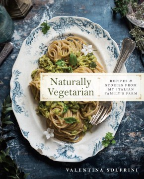 Product Naturally Vegetarian: Recipes & Stories from My Italian Family Farm