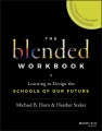 Product The Blended Workbook: Learning to Design the Schools of Our Future