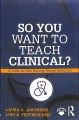 Product So You Want to Teach Clinical?: A Guide for New Nursing Clinical Instructors