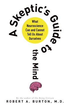Product A Skeptic's Guide to the Mind: What Neuroscience Can and Cannot Tell Us About Ourselves