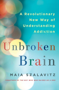 Product Unbroken Brain: A Revolutionary New Way of Understanding Addiction