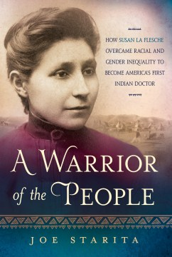 Product A Warrior of the People: How Susan La Flesche Overcame Racial and Gender Inequality to Become America's First Indian Doctor