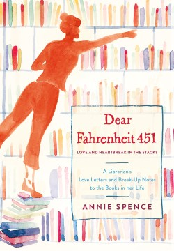 Product Dear Fahrenheit 451: Love and Heartbreak in the Stacks: A Librarian's Love Letters and Breakup Notes to the Books in Her Life