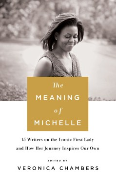 Product The Meaning of Michelle: 16 Writers on the Iconic First Lady and How Her Journey Inspires Our Own