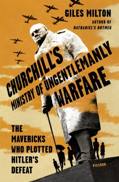 Product Churchill's Ministry of Ungentlemanly Warfare: The Mavericks Who Plotted Hitler's Defeat