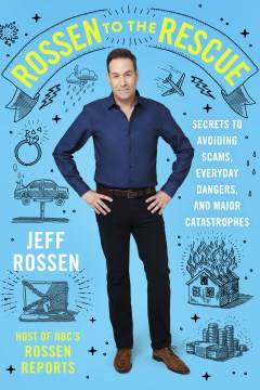 Product Rossen to the Rescue: Secrets to Avoiding Scams, Everyday Dangers, and Major Catastrophes