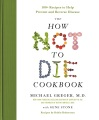 Product The How Not to Die Cookbook: 100+ Recipes to Help Prevent and Reverse Disease