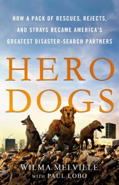 Product Hero Dogs: How a Pack of Rescues, Rejects, and Strays Became America's Greatest Disaster-Search Partners