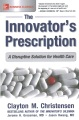 Product The Innovator's Prescription: A Disruptive Solution for Health Care