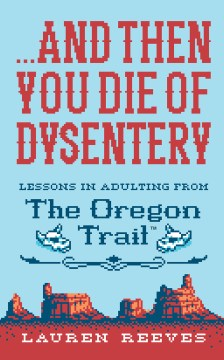 Product And Then You Die of Dysentery: Lessons in Adulting from the Oregon Trail