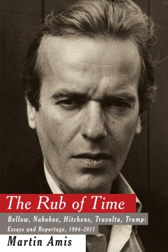 Product The Rub of Time: Bellow, Nabokov, Hitchens, Travolta, Trump Essays and Reportage, 1994-2017