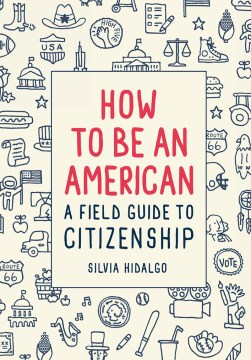 Product How to Be an American: A Field Guide to Citizenship