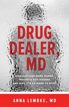 Product Drug Dealer, MD: How Doctors Were Duped, Patients Got Hooked, and Why It's So Hard to Stop