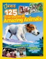 Product 125 True Stories of Amazing Animals: Inspiring Tales of Animal Friendship & Four-Legged Heroes, Plus Crazy Animal Antics