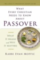 Product What Every Christian Needs to Know About Passover: What It Means and Why It Matters