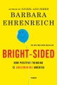 Product Bright-sided: How the Relentless Promotion of Positive Thinking Has Undermined America