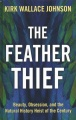 Product The Feather Thief: Beauty, Obsession, and the Natural History Heist of the Century