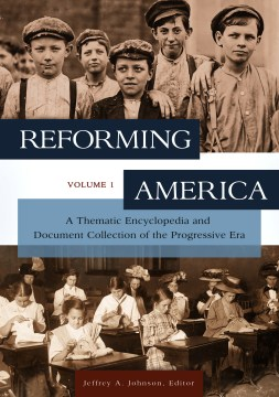 Product Reforming America: A Thematic Encyclopedia and Document Collection of the Progressive Era