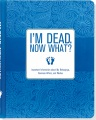 Product I'm Dead, Now What?: Important Information About My Belongings, Business Affairs, and Wishes