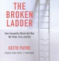 Product The Broken Ladder: How Inequality Affects the Way We Think, Live and Die, Library Edition