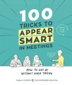 Product 100 Tricks to Appear Smart in Meetings: How to Get by Without Even Trying