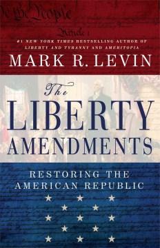 Product The Liberty Amendments: Restoring the American Republic