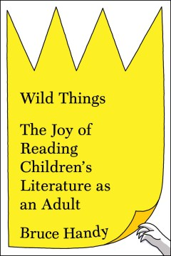 Product Wild Things: The Joy of Reading Children's Literature As an Adult