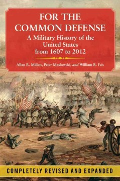 Product For the Common Defense: A Military History of the United States from 1607 to 2012