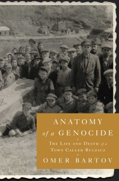 Product Anatomy of a Genocide: The Life and Death of a Town Called Buczacz
