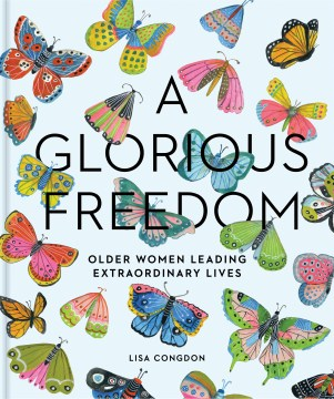 Product A Glorious Freedom: Older Women Leading Extraordinary Lives