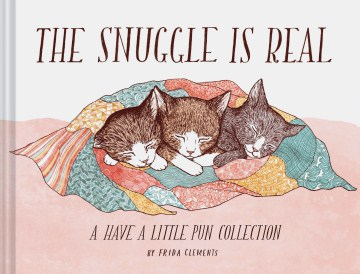 Product The Snuggle Is Real: A Have a Little Pun Collection