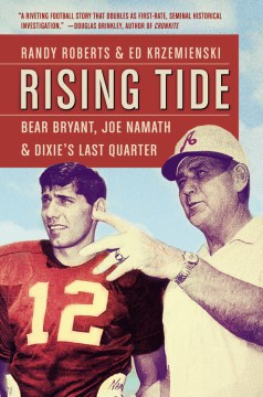 Product Rising Tide: Bear Bryant, Joe Namath, and Dixie's Last Quarter