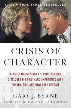 Product Crisis of Character: A White House Secret Service Officer Discloses His Firsthand Experience With Hillary, Bill, and How They Operate