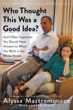 Product Who Thought This Was a Good Idea?: And Other Questions You Should Have Answers to When You Work in the White House