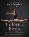 Product Ballerina Body: Dancing and Eating Your Way to a Leaner, Stronger, and More Graceful You