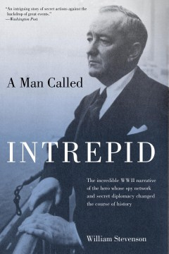 Product Man Called Intrepid: The Incredible Wwii Narrative of the Hero Whose Spy Network and Secret Diplomacy Changed the Course of History