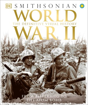Product World War II: The Definitive Visual History, From Blitzkrieg to the Atom Bomb