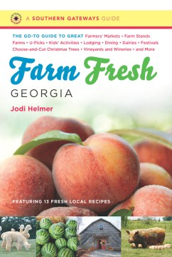 Product Farm Fresh Georgia: The Go-to Guide to Great Farmers' Markets, Farm Stands, Farms, U-Picks, Kids' Activities, Lodging, Dining, Dairies, Festivals, Choose-and-Cut Christmas Trees, Vineyards and Wineries, and More