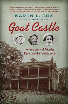 Product Goat Castle: A True Story of Murder, Race, and the Gothic South